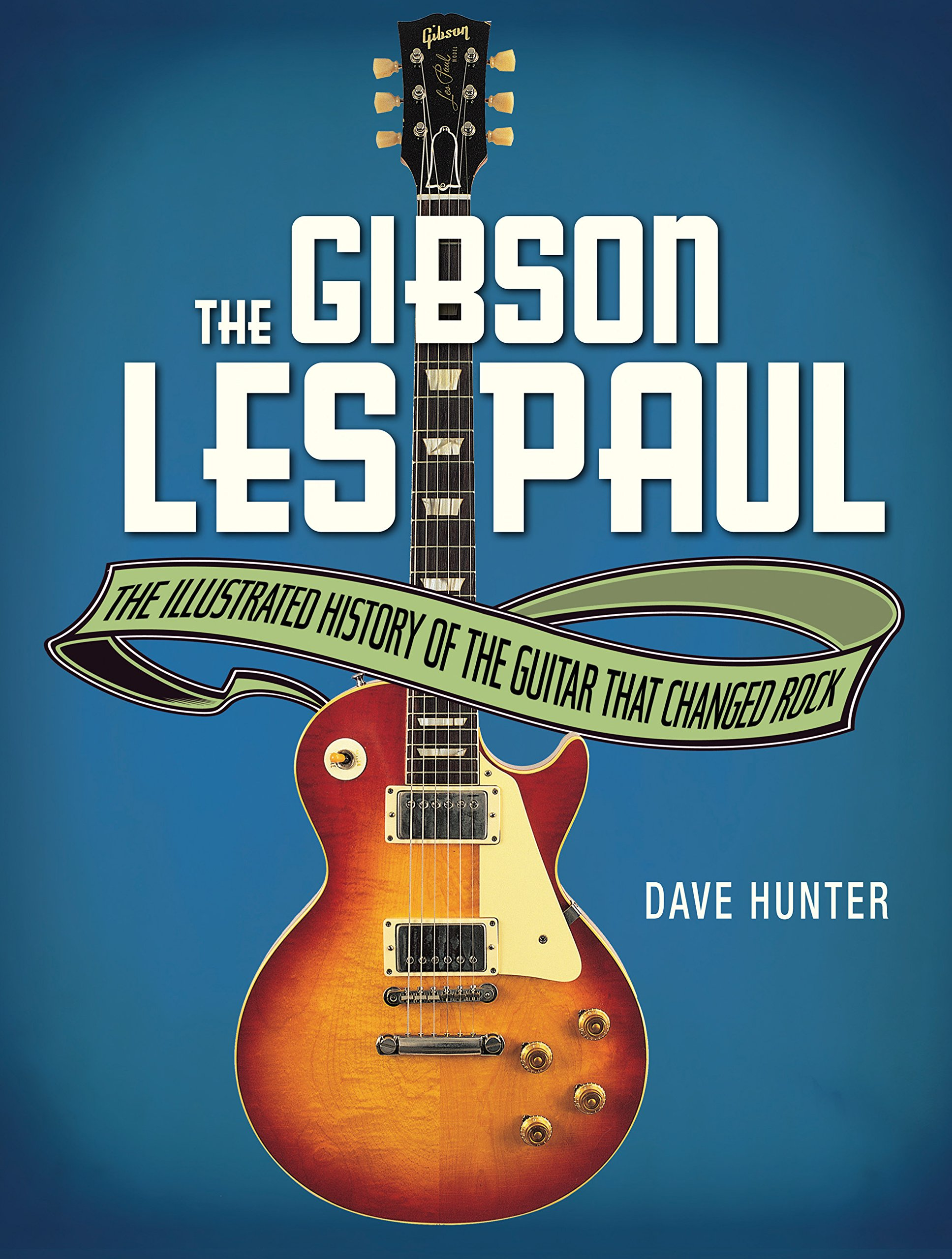 Download The Gibson Les Paul: The Illustrated Story of the Guitar That Changed Rock ebook