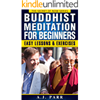 Buddhist Meditation for Beginners (Understanding Dalai Lama, Eckhart Tolle, Jiddu Krishnamurti & Alan Watts): Easy Lessons & Exercises to Develop Mindfulness ... (The Secret of Now Book 2) (English Edition)