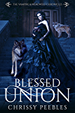 Blessed Union - Book 7 (The Vampire & Werewolf Chronicles)