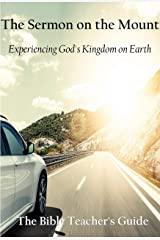 The Sermon on the Mount: Experiencing God's Kingdom on Earth (The Bible Teacher's Guide Book 21) Kindle Edition