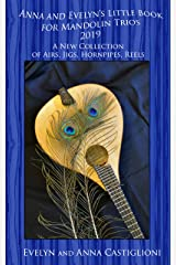 Anna and Evelyn's Little Book for Mandolin Trios 2019: 50 Tunes for Mandolin Trios 2019 (Evelyn's Big Books for Mandolins 4) Kindle Edition