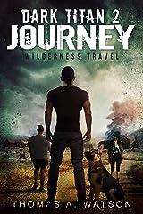 Dark Titan Journey: Wilderness Travel- A Post Apocalyptic EMP Survival Thriller (Book 2) Kindle Edition