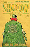 The Shadow Hero 6: Enter the Green Turtle (English Edition)