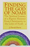 Finding the God of Noah: The Spiritual Journey of a Baptist Minister from Christianity to the Laws of Noah