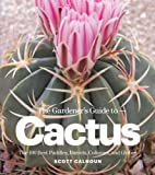 The Gardener's Guide to Cactus: The 100 Best Paddles, Barrels, Columns, and Globes