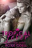 Tropical Fever - Part 1: Billionaire Romance, Forbidden Love, Holiday romance (Tropical Fever Series)