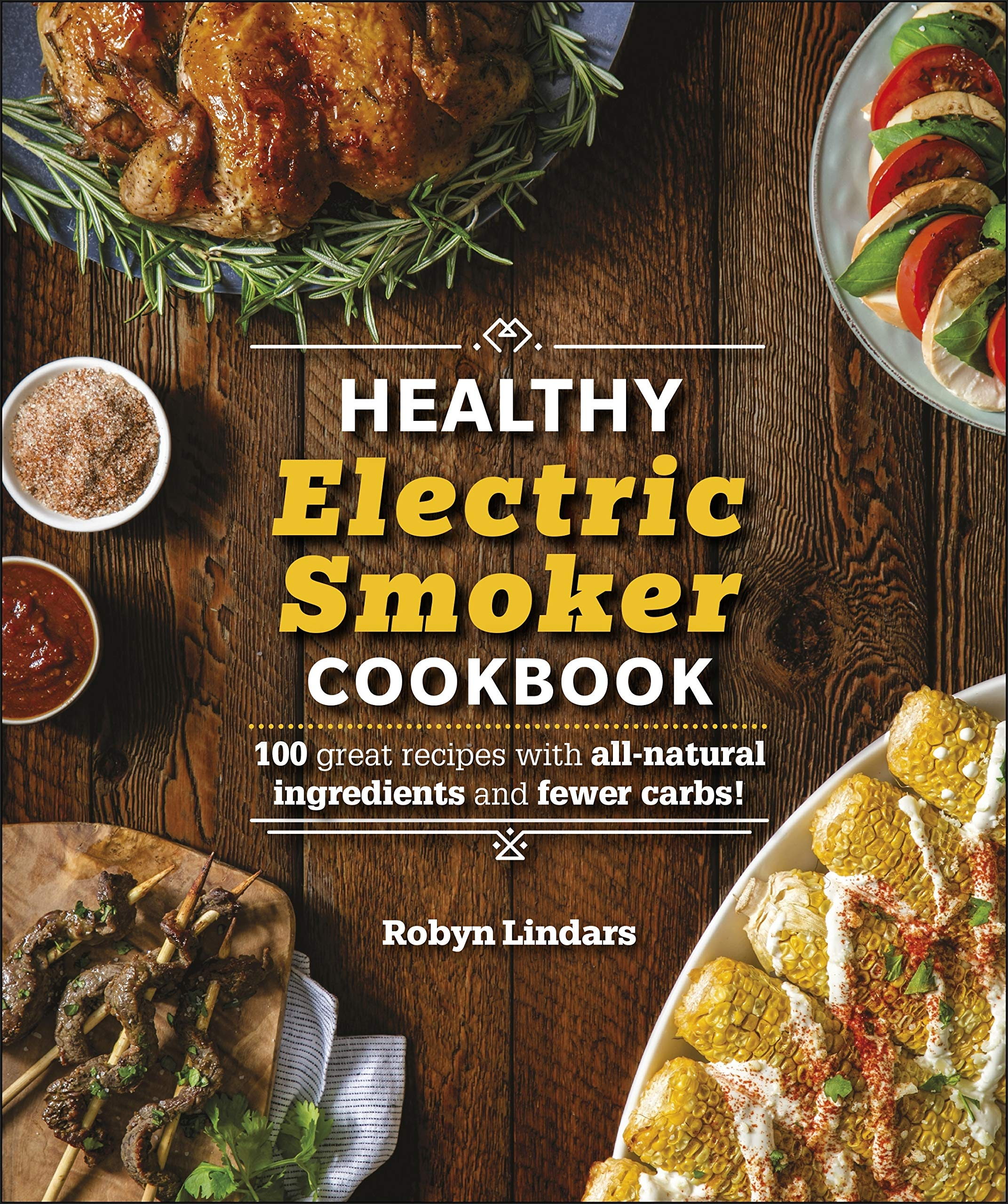 The Healthy Electric Smoker Cookbook: 100 Recipes with All-Natural Ingredients and Fewer Carbs! (Healthy Cookbook) 1