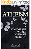 Atheism: A Wonderful World Without Religion (Atheist Book, No God, Rationalism)