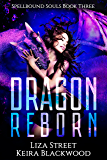 Dragon Reborn: A Reverse Harem Romance (Spellbound Souls Book 3)