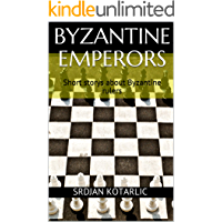 Byzantine Emperors: Short storys about Byzantine rulers