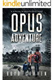 Opus Adventure: A Survival and Preparedness Story (One Man's Opus Book 3)