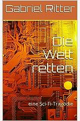 Die Welt retten: eine Sci-Fi-Tragödie (German Edition) Kindle Edition