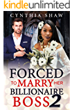 Forced To Marry Her Billionaire Boss 2: BWWM, Billionaire, Boss, Robbery, Blackmail, Ultimatums Romance (Power Of The Boss)