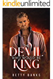 The Devil Who Would Be King: (BWWM) A Dark Enemies to Lovers Romance (Power Couples Book 1)