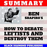 Summary: Ben Shapiro's How to Debate Leftists and Destroy Them