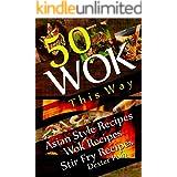 Wok This Way - 50 Asian Style Recipes - Wok Recipes - Stir Fry Recipes -