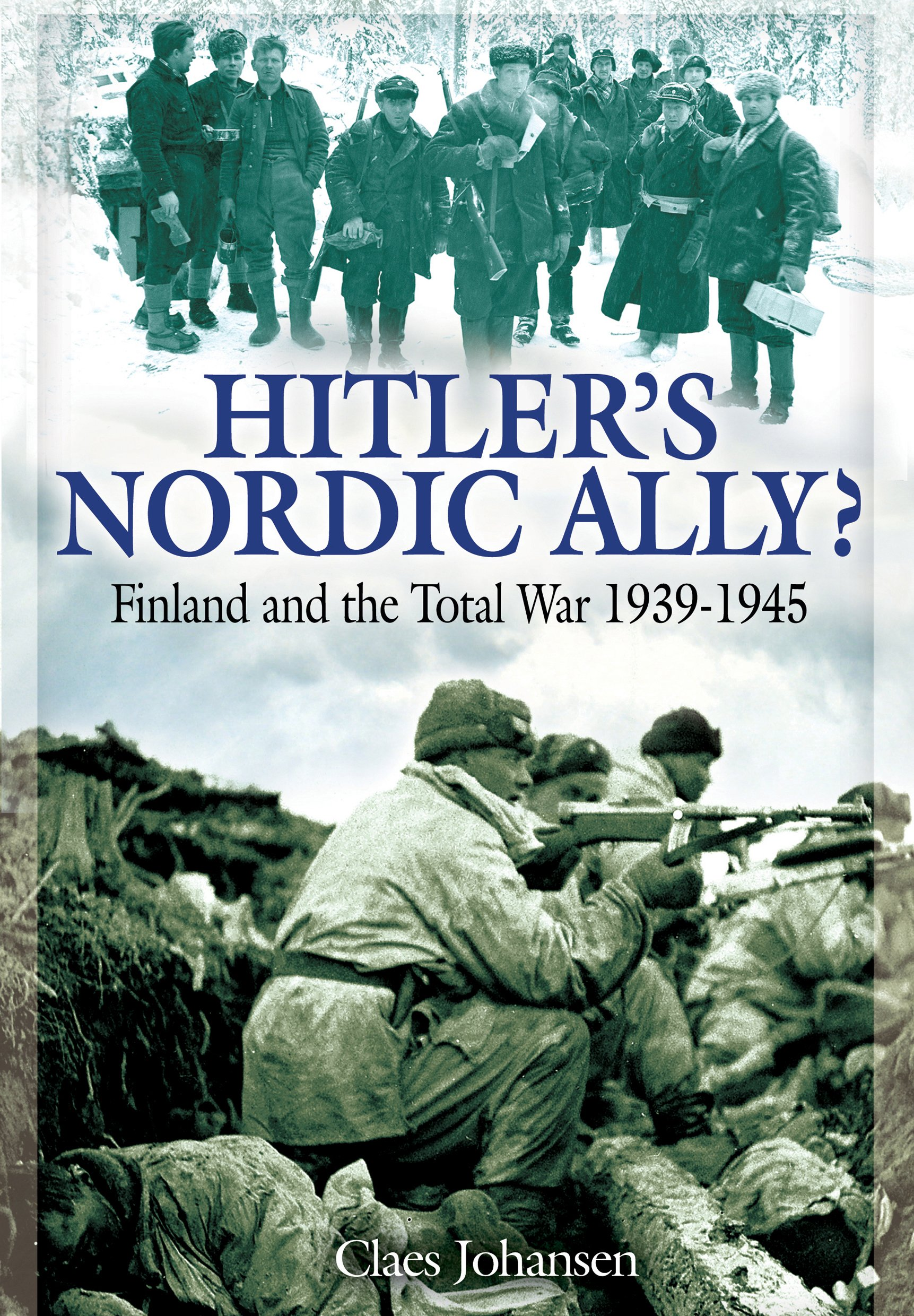 Hitler's Nordic Ally?: Finland and the Total War 1939-1945