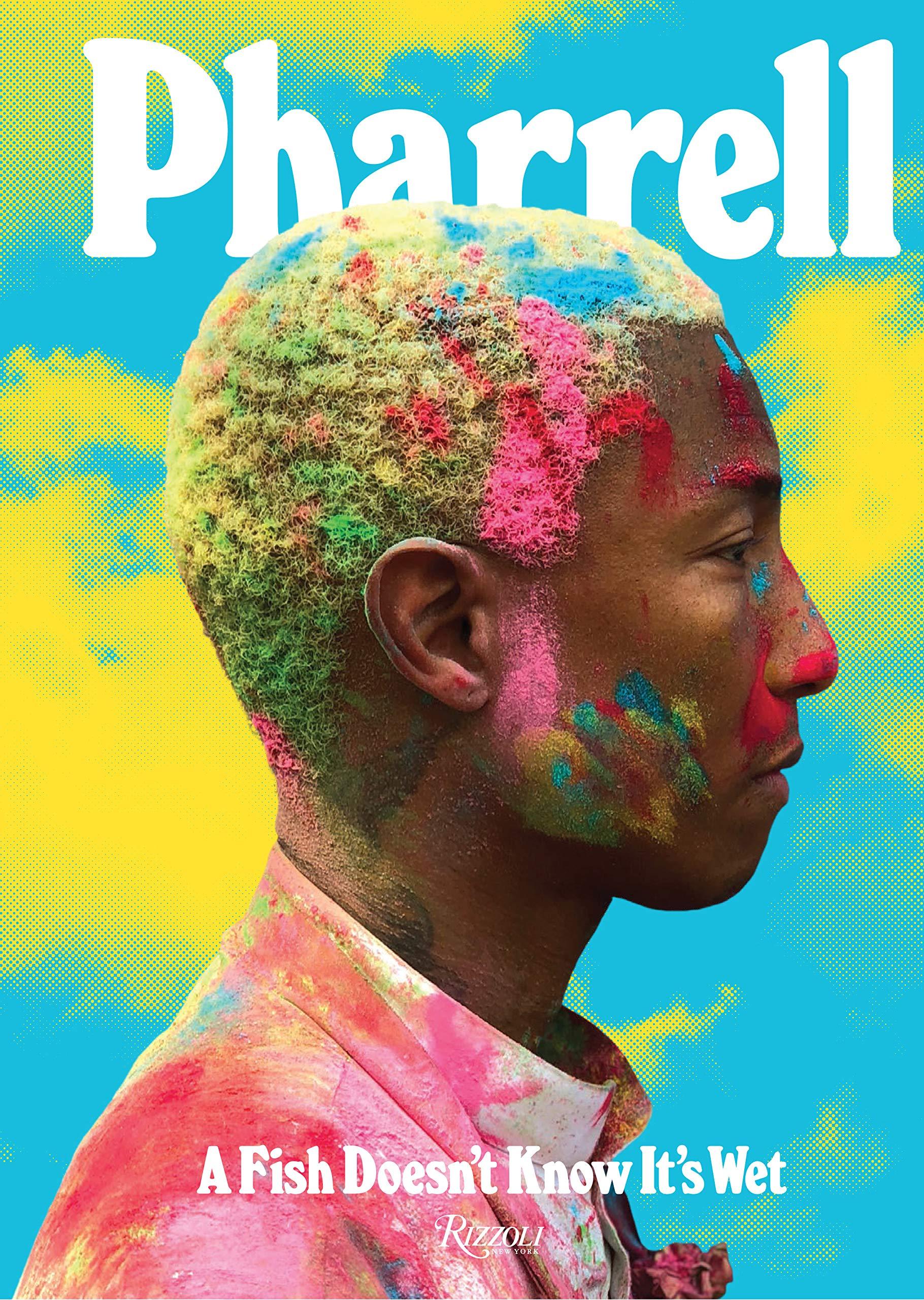 a037e3b52f3d2 Pharrell: A Fish Doesn't Know It's Wet: Pharrell Williams, Sarah ...