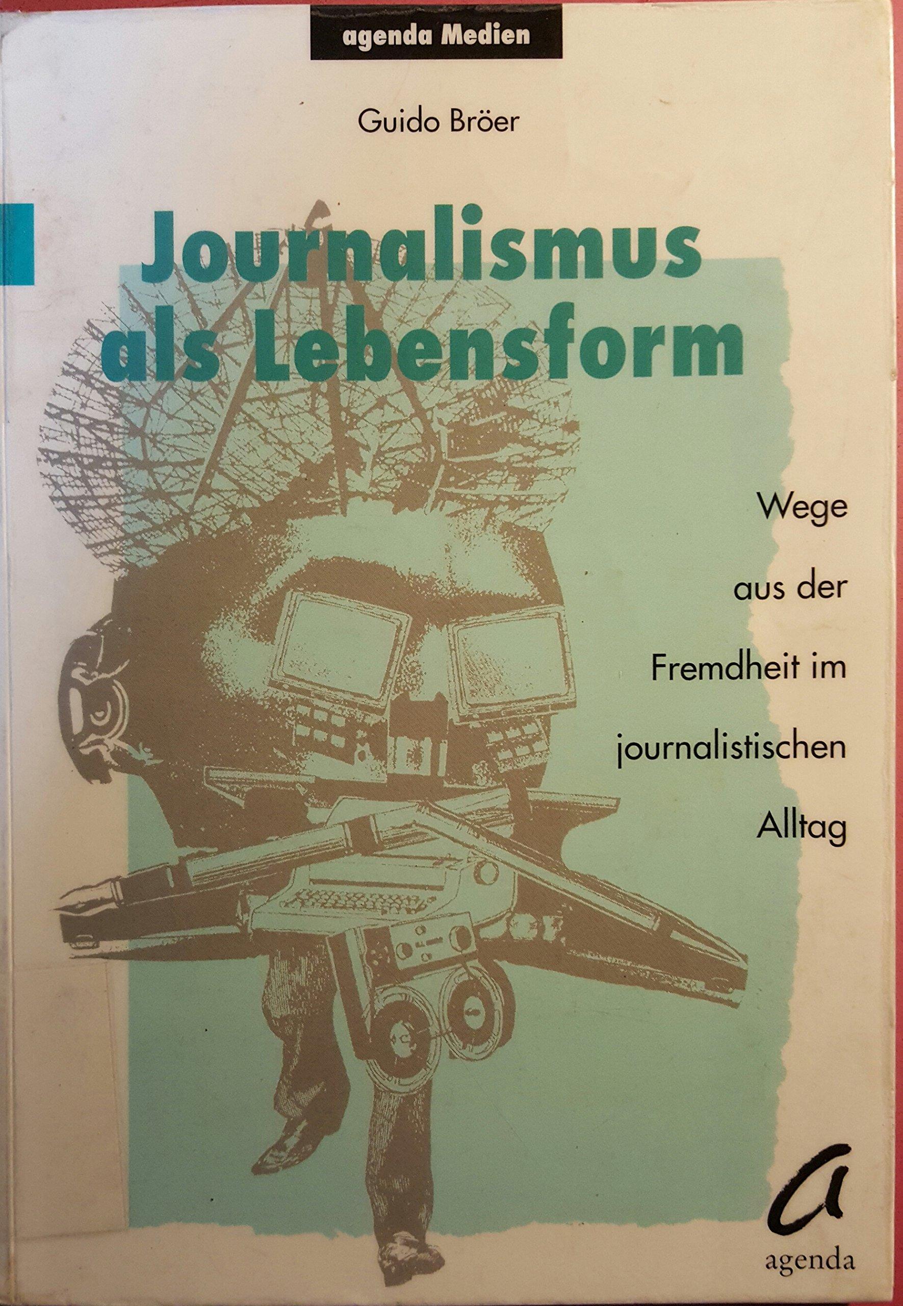 Journalismus als Lebensform. Wege aus der Fremdheit im journalistischen Alltag