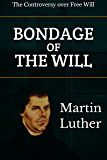 The Bondage of the Will: Luther's Answer to the Diatribe of Erasmus on Free-Will (Reformed Classic Series Book 2)