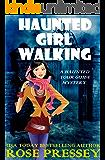 Haunted Girl Walking: A Ghost Hunter Cozy Mystery (A Ghostly Haunted Tour Guide Cozy Mystery Book 10)