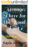 Menage: Three for the Road Part 1: A MMF Erotic Story