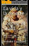 La vida y la muerte de Cormac el Skald : Saga de Kormak : Un legendaria historia de amor