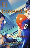 El boxeador: Momento de seguir (Spanish Edition)