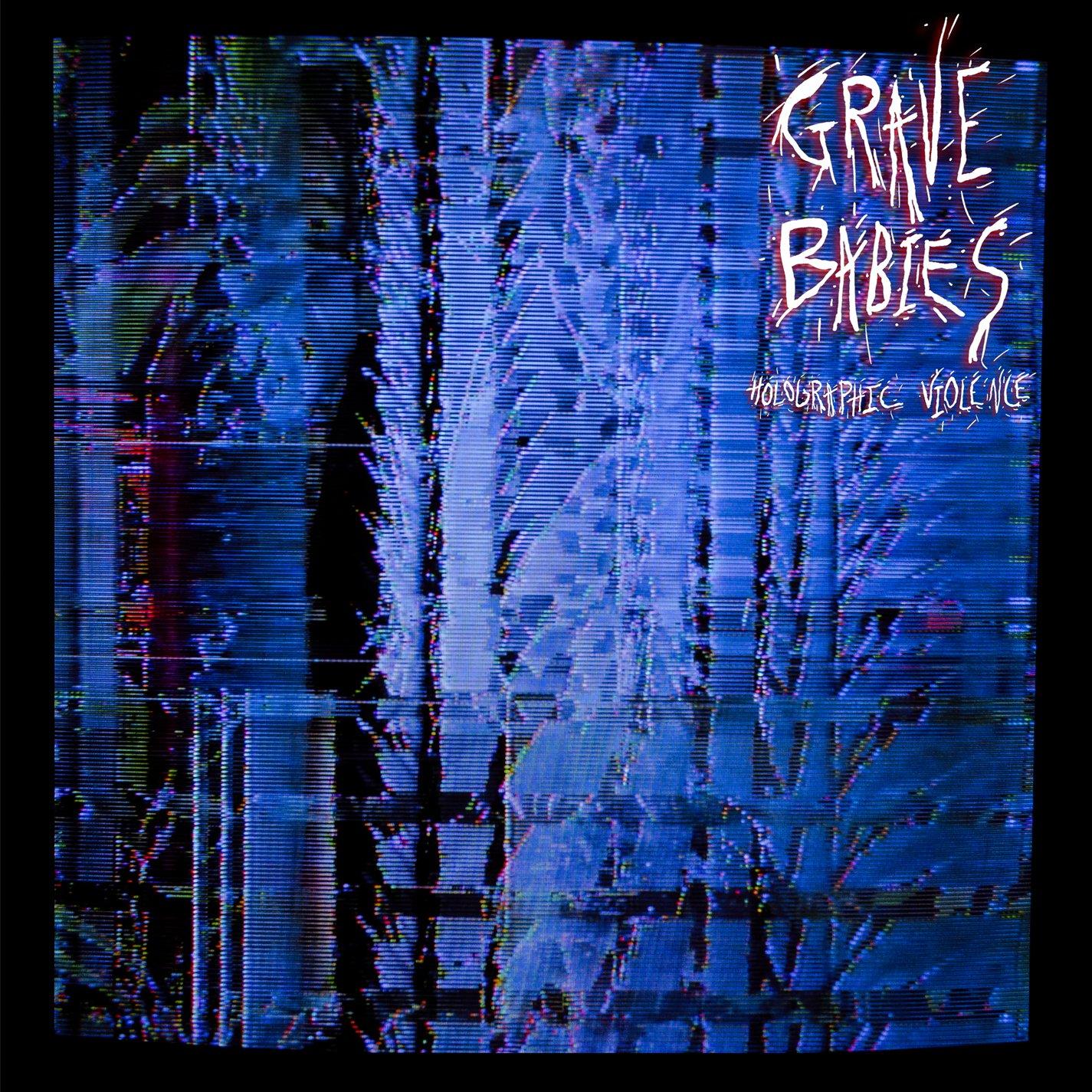 GRAVE BABIES - HOLOGRAPHIC VIOLENCE (DLCD)