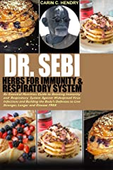 DR. SEBI HERBS FOR IMMUNITY AND RESPIRATORY SYSTEM: A Nutrition Guide to Boost Immunity Against Widespread Virus Infections and Building the Body's Defenses to Live Stronger, Longer and Disease Free Kindle Edition