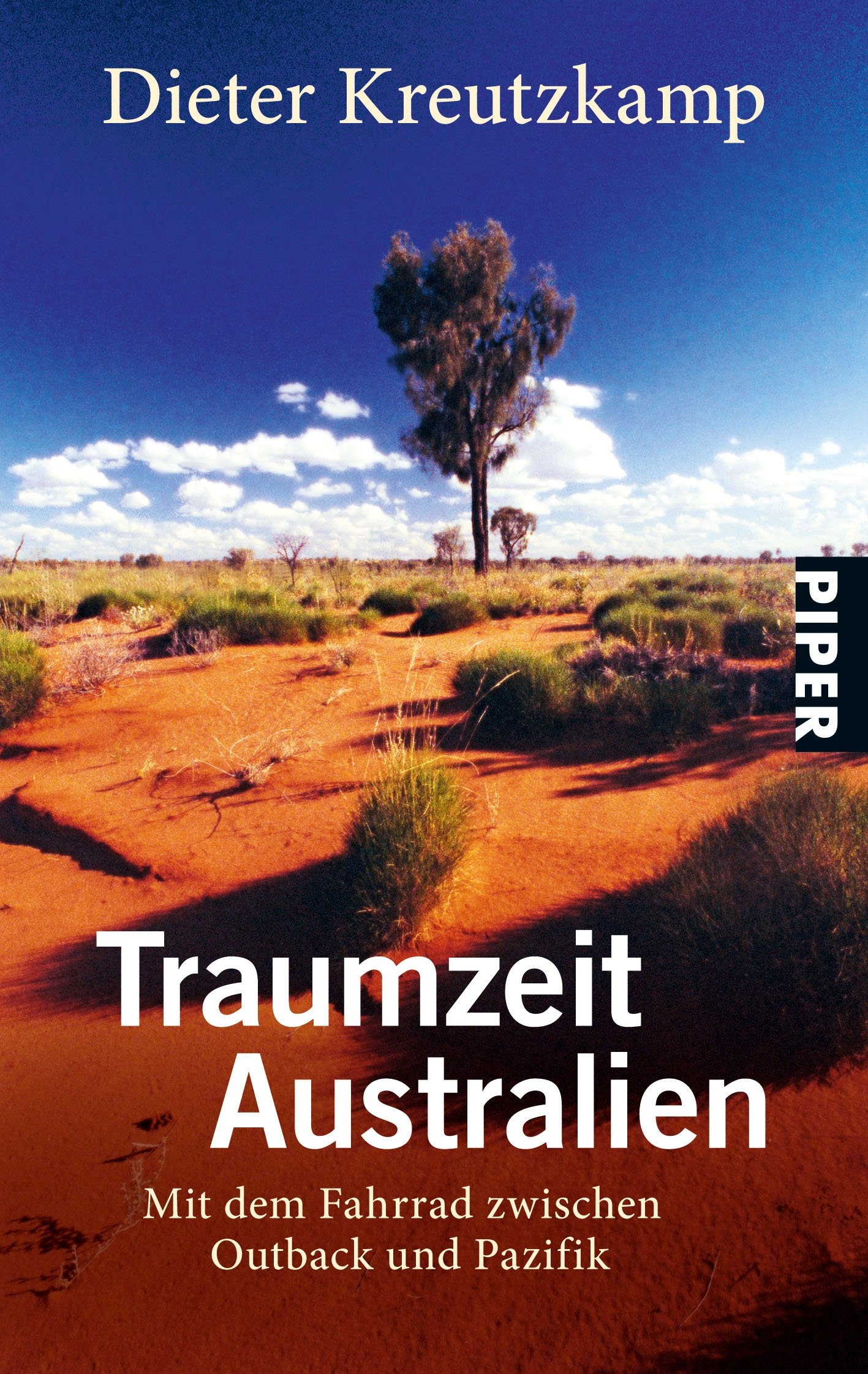 Traumzeit Australien: Mit dem Fahrrad zwischen Outback und Pazifik (Piper Taschenbuch, Band 26486)