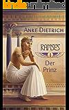 Ramses - Der Prinz -: Erster Teil des Romans aus dem alten Ägypten über Ramses II. (German Edition)