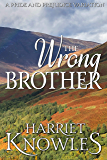 The Wrong Brother: A Darcy and Elizabeth Pride and Prejudice Variation (The Ardent Love of Fitzwilliam Darcy Book 2)