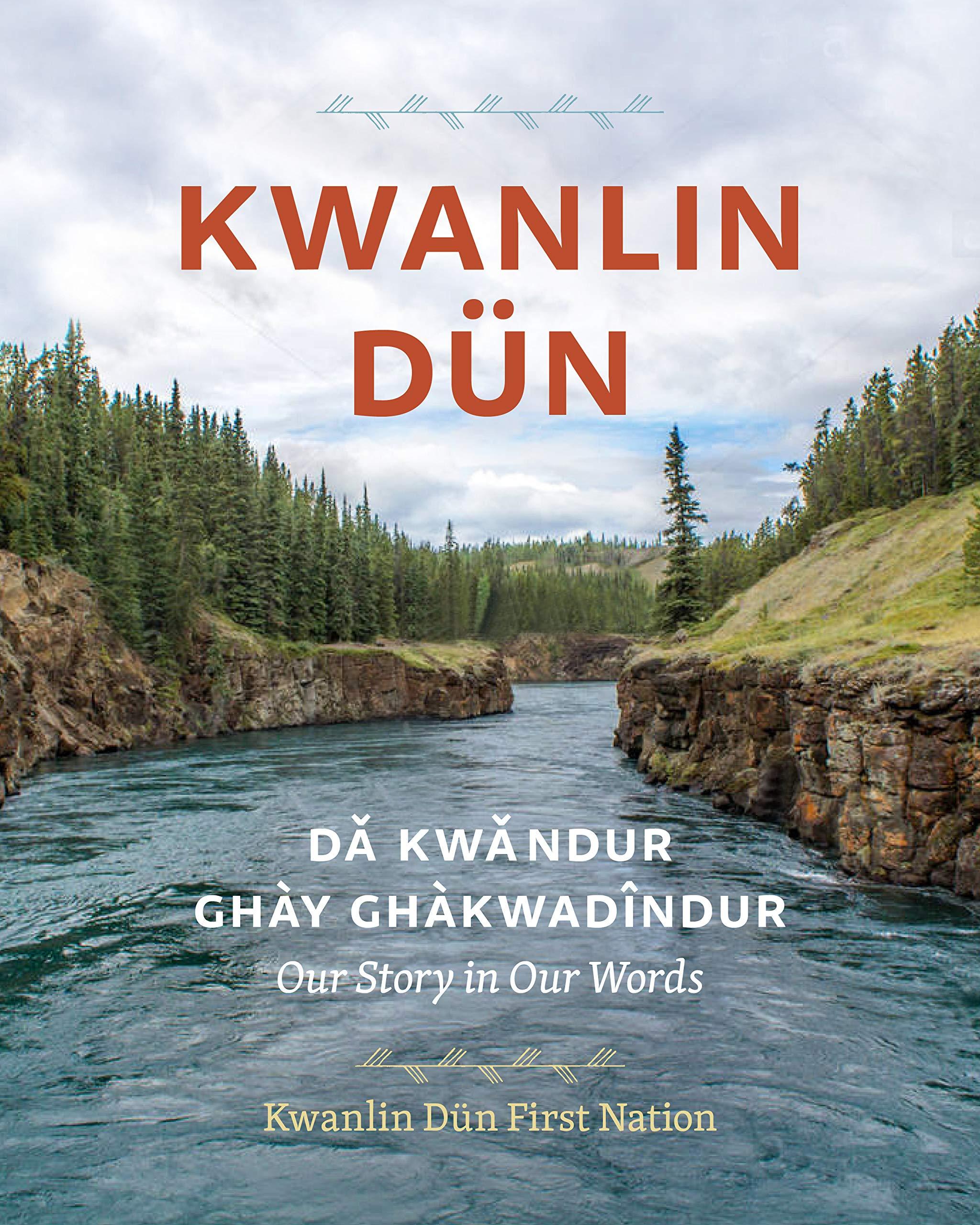 Kwanlin Dun: Daekwandur Ghay Ghakwadindur--Our Story in Our Words: Kwanlin  Dun First Nation: 9781773270784: Books - Amazon.ca