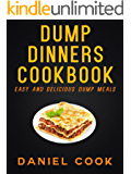 DUMP DINNERS COOKBOOK: Easy And Delicious Dump Meals (Quick & Easy Dump Meals)