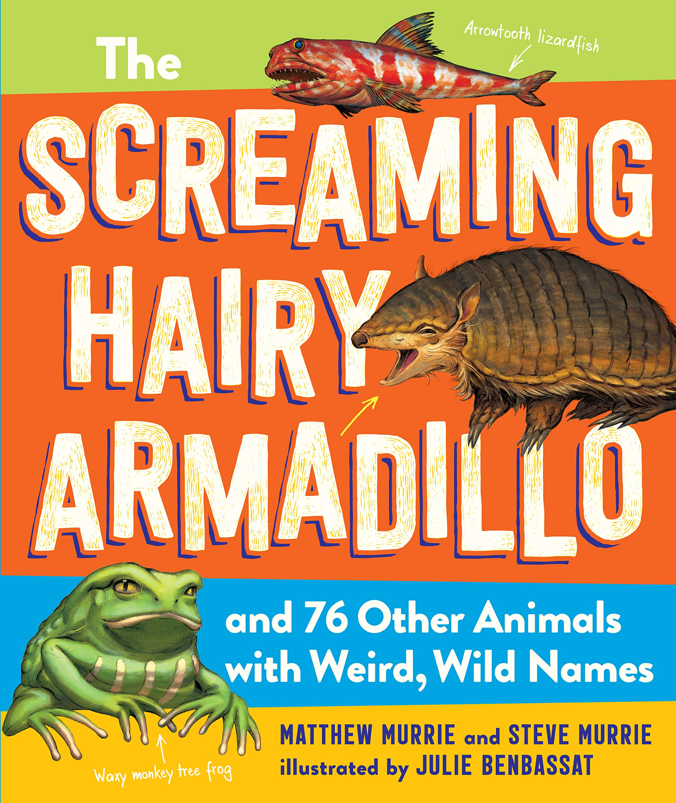 The Screaming Hairy Armadillo and 76 Other Animals with Weird, Wild Names:  Murrie, Matthew, Murrie, Steve, Benbassat, Julie: 9781523508112: Amazon.com:  Books