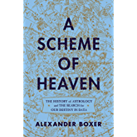 A Scheme of Heaven: The History of Astrology and the Search for our Destiny in Data (English Edition)