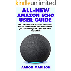 ALL-NEW AMAZON ECHO USER GUIDE: The Complete User Manual for Beginners and Pro to Master the New Amazon Echo (4th…