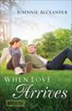When Love Arrives (Misty Willow Book #2): A Novel