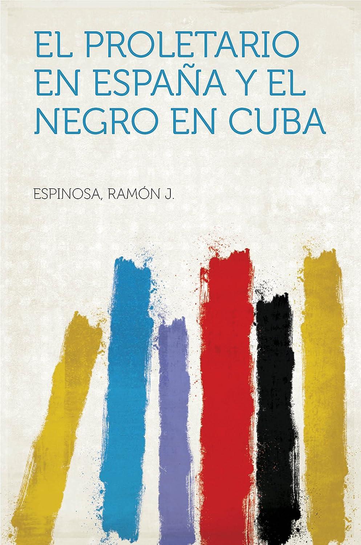 El proletario en España y el Negro en Cuba eBook: Espinosa, Ramón ...