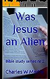 Was Jesus an Alien: Bible study series nr 2