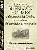 Sherlock Holmes e il massacro dei Crosby, ovvero il caso della soluzione sanguinaria (Sherlockiana)