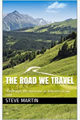 The Road We Travel: -Challenges We Overcome as Believers in our Lord Kindle Edition