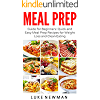 Meal Prep: Guide for Beginners: Quick and Easy Meal Prep Recipes for Weight Loss and Clean Eating (Meal Prep Cookbook Book 1)