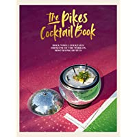 The Pikes Cocktail Book: Rock 'n' roll cocktails from one of the world's most iconic hotels