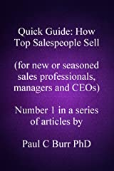 Quick Guide - How Top Salespeople Sell: for new or seasoned sales professionals, managers and CEOs. (Quick Guides to Business) (Volume 1) Kindle Edition