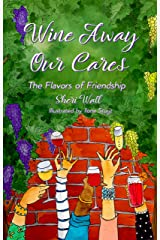 Wine Away Our Cares: The Flavors of Friendship Kindle Edition