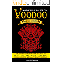 VOODOO: The Secrets of Voodoo from Beginner to Expert ~ Everything You Need to Know about Voodoo Religion, Rituals, and…