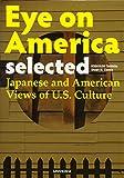 コンパクト版 アイ・オン・アメリカ 日本人から見たアメリカ人の不思議な行動パターン-Eye on America [selected] Japanese and American Views of U.S. Culture