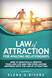 Law of Attraction for Amazing Relationships:  How to Drastically Improve Your Love Life and Find Ever-Lasting Happiness with the Law of Attraction! (Law ... Quantum Physics Book 3) (English Edition)